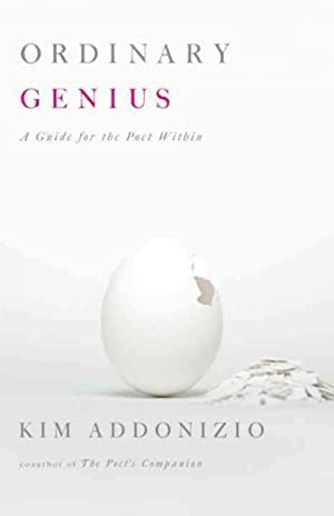 Ordinary Genius : A Guide for the Poet Within: Addonizio, Kim