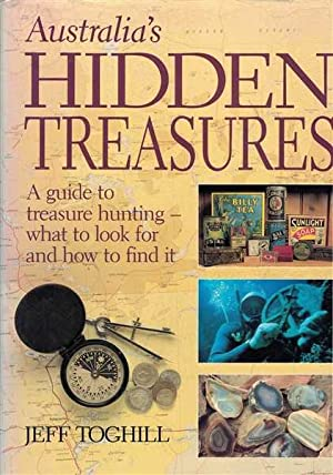Australia's Hidden Treasures - A Guide to Treasure Hunting What to Look For and How to Find It.