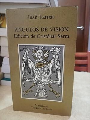 ANGULOS DE VISION. Edición de Cristóbal Serra.: LARREA, JUAN.