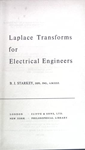 Laplace Transforms for Electrical Engineers.: Starkey, B. J.: