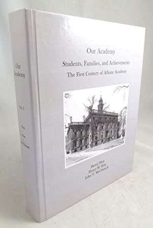 Our Academy: Students, Families, and Achievements, The First Century of Albany Academy, Vol. I