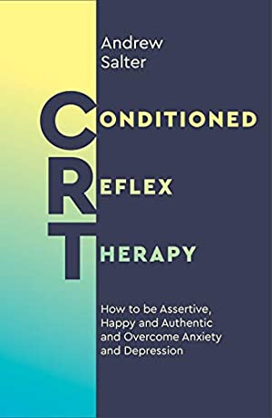 Conditioned Reflex Therapy: How to be Assertive,: Salter, Andrew