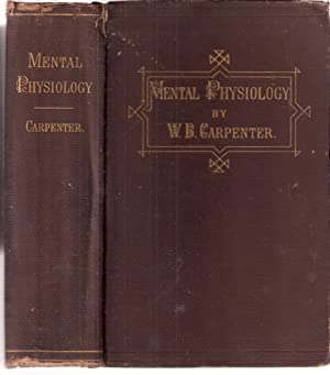 Principles of Mental Physiology with Their Applications to the Training and Discipline of the Min...