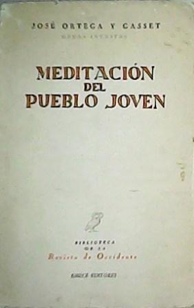 Meditacion Del Pueblo Joven.: ORTEGA Y GASSET,