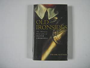 Old Ironsides. The Military Biography of Oliver Cromwell