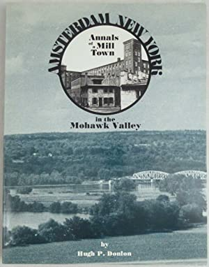 Amsterdam New York: Annals of a Mill Town in the Mohawk Valley [Signed]