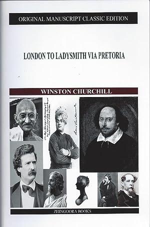 London to Ladysmith Via Pretoria: Churchill, Winston