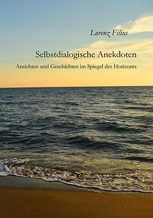 Selbstdialogische Anekdoten : Ansichten und Geschichten im: Lorenz Filius