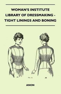 Woman's Institute Library Of Dressmaking - Tight: Anon
