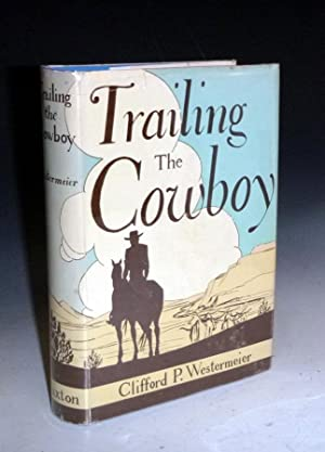 Trailing the Cowboy. His Life and Lore: Westermeier, Clifford P.