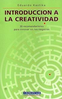 Introduccion A La Creatividad. 30 Recomendaciones Para: KASTIKA, EDUARDO