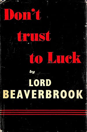 "Don""t Trust to Luck: Beaverbrook, Lord"