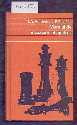 MANUAL DE INICIACION AL AJEDREZ: I. A. Horowitz