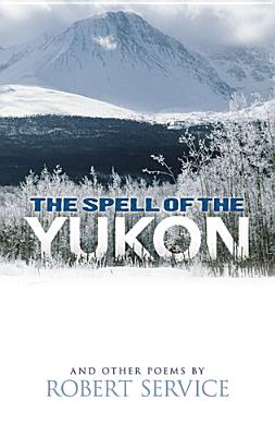 The Spell of the Yukon and Other: Service, Robert