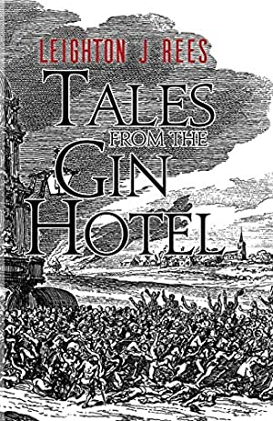Tales from the Gin Hotel: Rees, Leighton J.