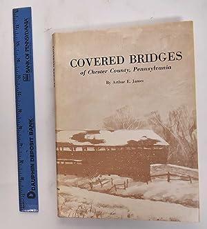 Covered Bridges Of Chester County, Pennsylvania (Signed: James, Arthur E.