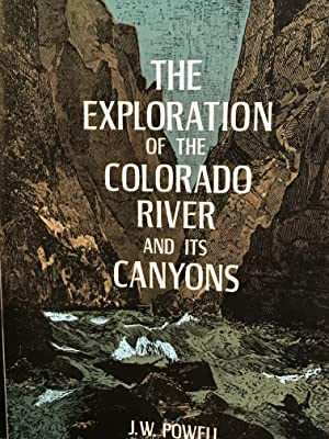 The Exploration of the Colorado River and: Powell, J. W.
