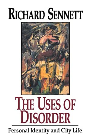 The Uses of Disorder: Personal Identity and: Sennett, Richard
