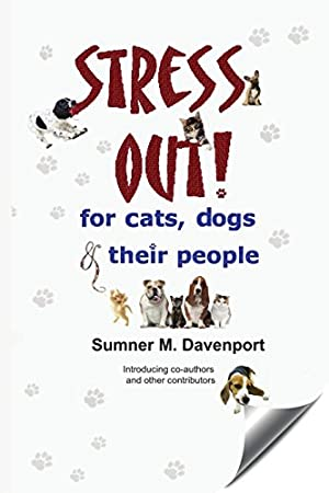 Stress Out for Cats, Dogs & Their: Davenport, Sumner M.