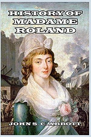 History of Madame Roland: Abbott, John S.