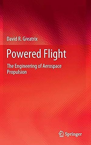 Powered Flight: The Engineering of Aerospace Propulsion: Greatrix, David R.