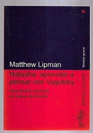 NATASHA: APRENDER A PENSAR CON VYGOTSKY. UNA: LIPMAN, MATTHEW