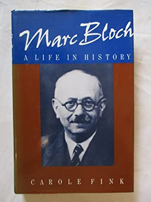 MARC BLOCH - A LIFE IN HISTORY: Fink, Carole