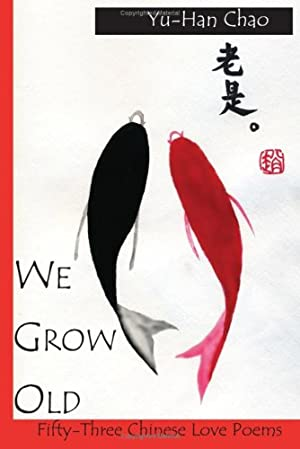 Seller image for We Grow Old: 53 Chinese Love Poems for sale by booksXpress