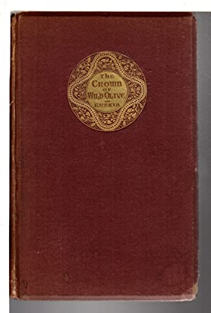 THE CROWN OF WILD OLIVE: Three Lectures: Ruskin, John.