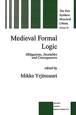Medieval Formal Logic: Obligations, Insolubles and Consequences