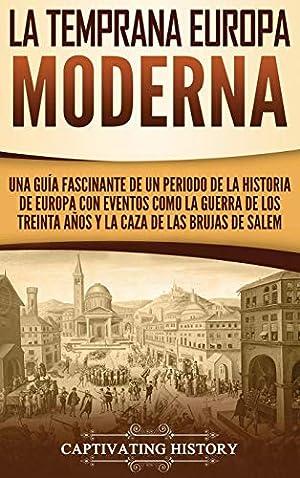 La temprana Europa Moderna: Una guà a fascinante: History, Captivating