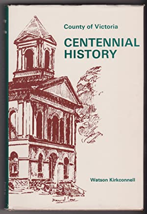 County of Victoria Centennial History Second Edition: Watson Kirkconnell