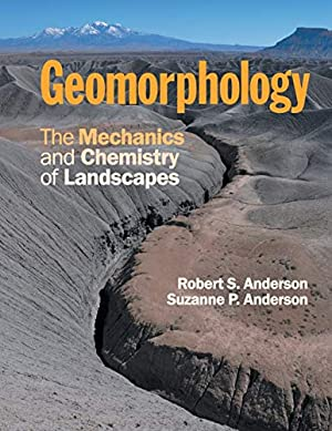 "Geomorphology: The Mechanics and Chemistry of Landscapes: Anderson, Robert S."","