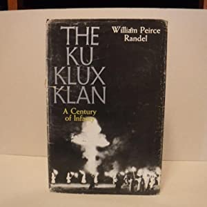 The Ku Klux Klan: A Century of Infamy