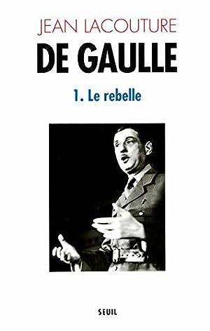 De Gaulle. Le Rebelle (1890-1944) (1): Lacouture, Jean