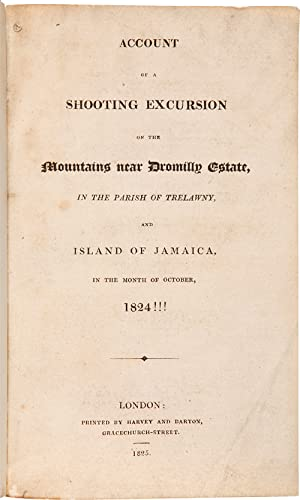 ACCOUNT OF A SHOOTING EXCURSION ON THE MOUNTAINS NEAR DROMILLY ESTATE, IN THE PARISH OF TRELAWNY,...