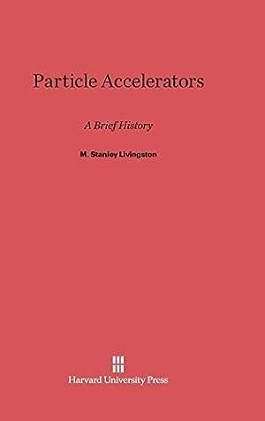 Particle Accelerators: Livingston, M. Stanley