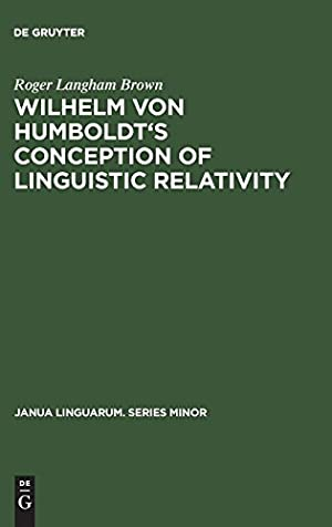 Wilhelm Von Humboldt's Conception of Linguistic Relativity: Brown, Roger L.