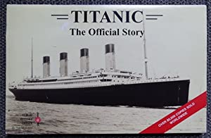 TITANIC: THE OFFICIAL STORY.