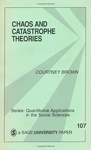 Chaos and Catastrophe Theories (Quantitative Applications in: Brown, Courtney