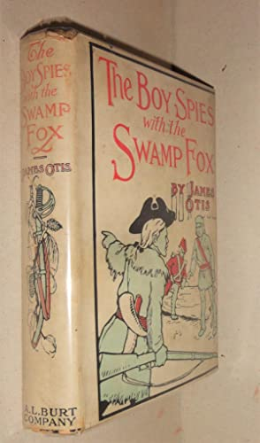 The Boy Spies with the Swamp Fox; The Story of General Marion and His Young Spies