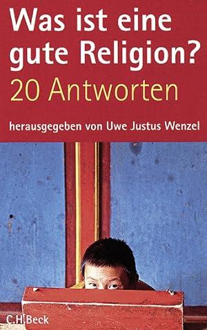 Was ist eine gute Religion? 20 Antworten.: Hg. Uwe Justus