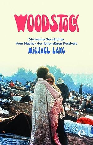 Bild des Verkäufers für Woodstock. Die wahre Geschichte. Vom Macher des legendären Festivals. zum Verkauf von Frölich und Kaufmann