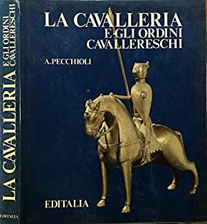 La Cavalleria e gli ordini cavallereschi.: PECCHIOLI Arrigo
