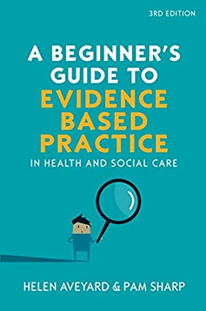 A Beginners Guide to Evidence Based Practice: Aveyard