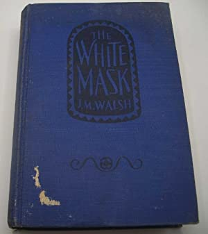 The White Mask: Walsh, J.M.