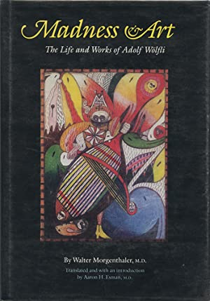 Madness & Art: The Life and Works of Adolf W?lfli