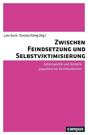 Bild des Verkäufers für Zwischen Feindsetzung und Selbstviktimisierung : Gefühlspolitik und Ästhetik populistischer Kommunikation zum Verkauf von AHA-BUCH GmbH