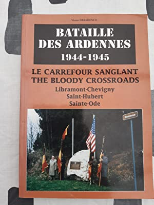 Bataille des Ardennes 1944-1945. Le carrefour sanglant. The bloody crossroads. Libramont Chevigny...
