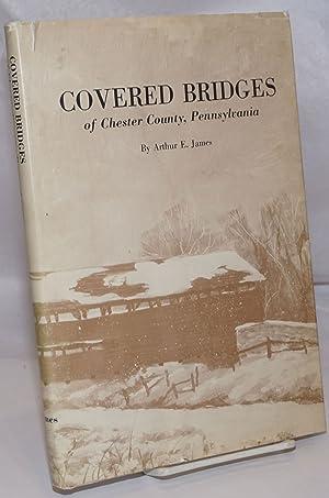 Covered Bridges of Chester County, Pennsylvania: James, Arthur E.